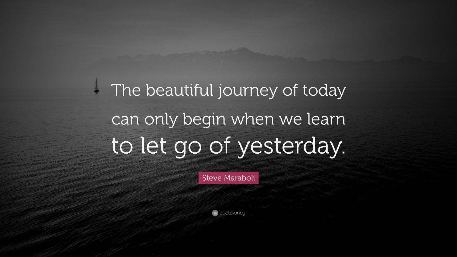 Steve Jobs Motivational Quotes Wallpaper Steve Maraboli Quote The Beautiful Journey Of Today Can