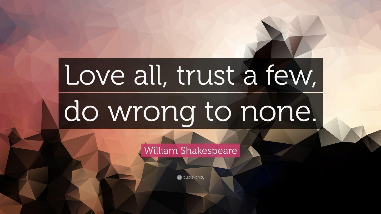 Love Trust Quotes Wallpaper William Shakespeare Quote Love All Trust A Few Do
