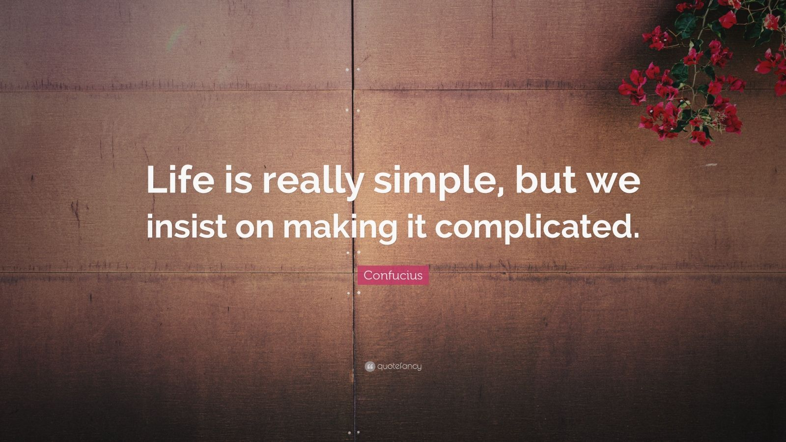 Beautiful Wallpapers With Inspirational Quotes Confucius Quote Life Is Really Simple But We Insist On