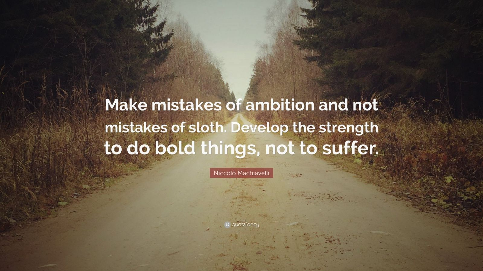 Chanakya Quotes Wallpaper Niccol 242 Machiavelli Quote Make Mistakes Of Ambition And
