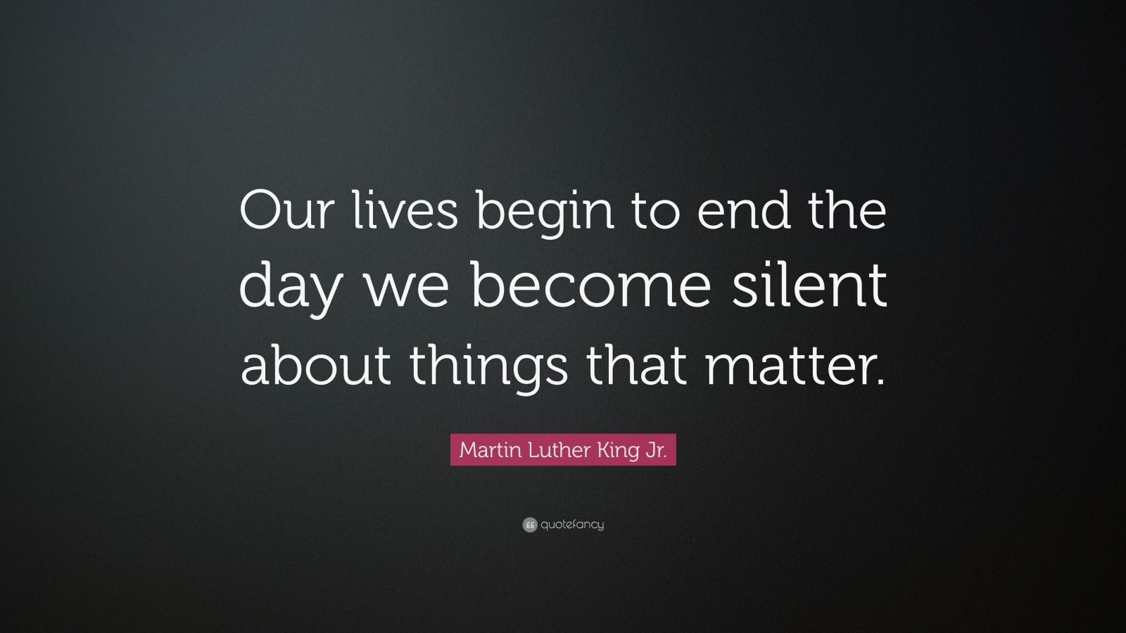 Martin Luther King Wallpaper Quotes Martin Luther King Jr Quote Our Lives Begin To End The