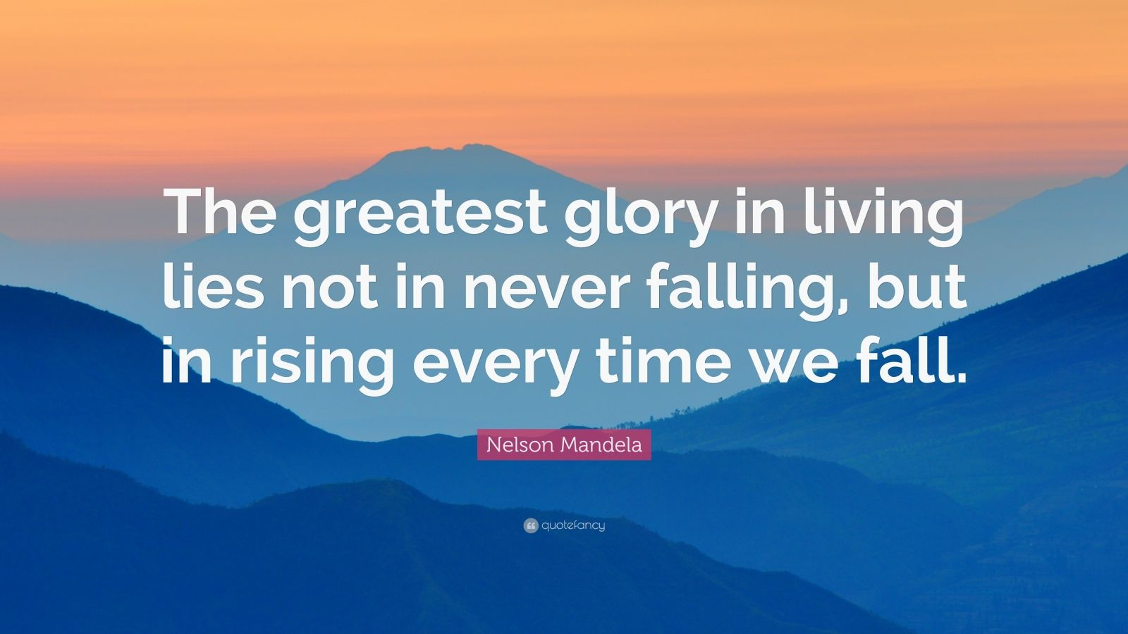 Don T Fall In Love Wallpaper Nelson Mandela Quote The Greatest Glory In Living Lies