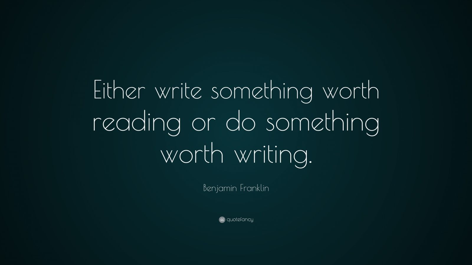 Create Quote Wallpaper Benjamin Franklin Quote Either Write Something Worth