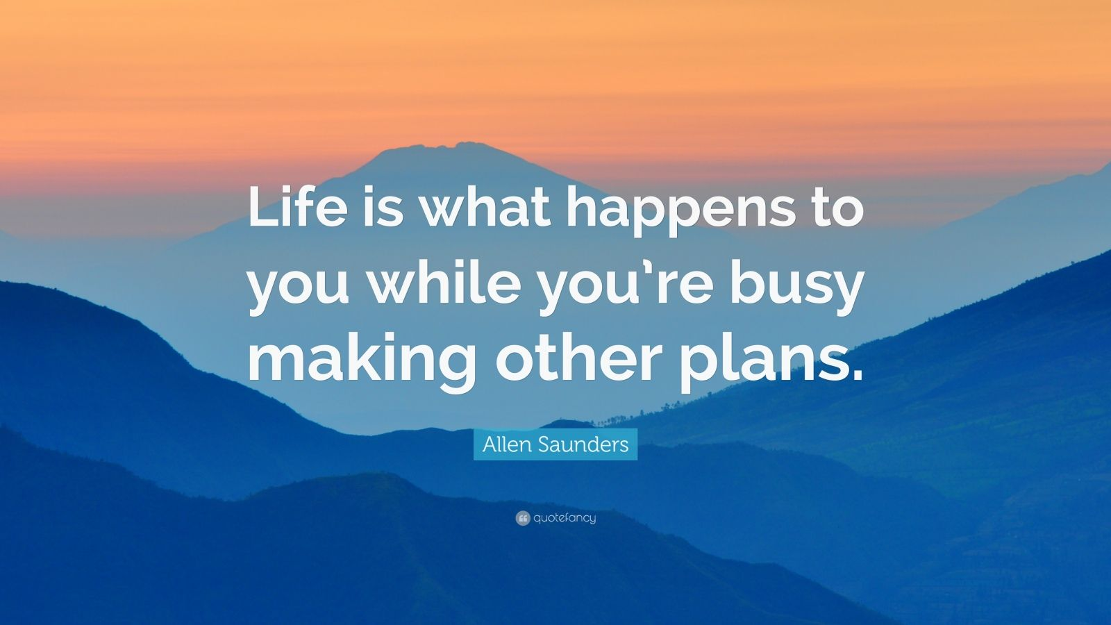 Ernest Hemingway Quote Wallpaper Allen Saunders Quote Life Is What Happens To You While