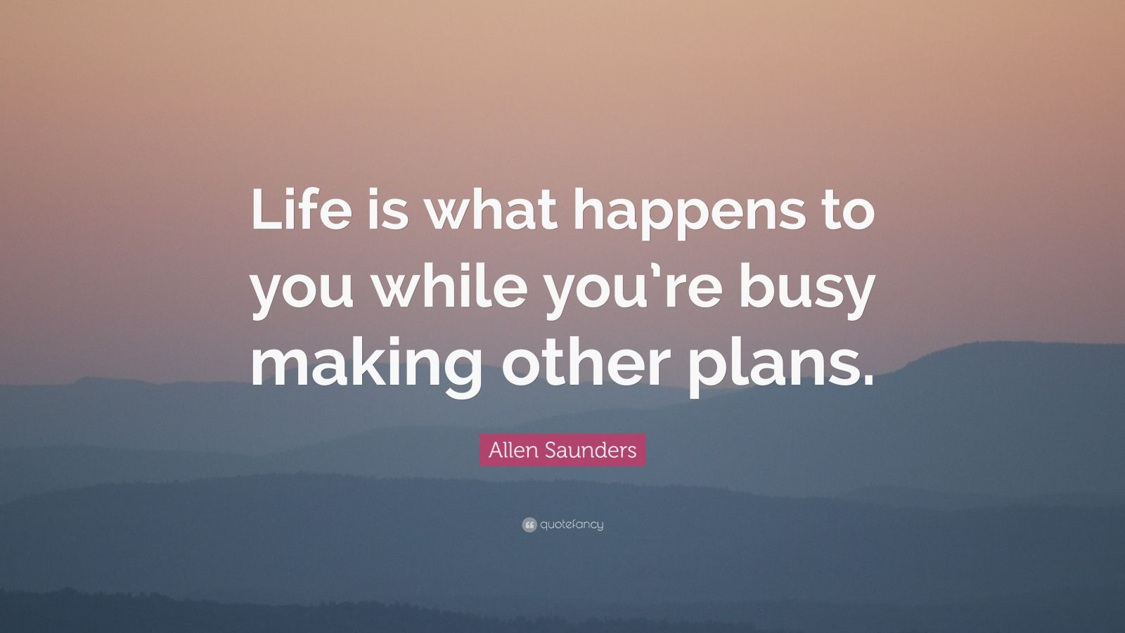 Innovative Quotes Wallpapers Allen Saunders Quote Life Is What Happens To You While