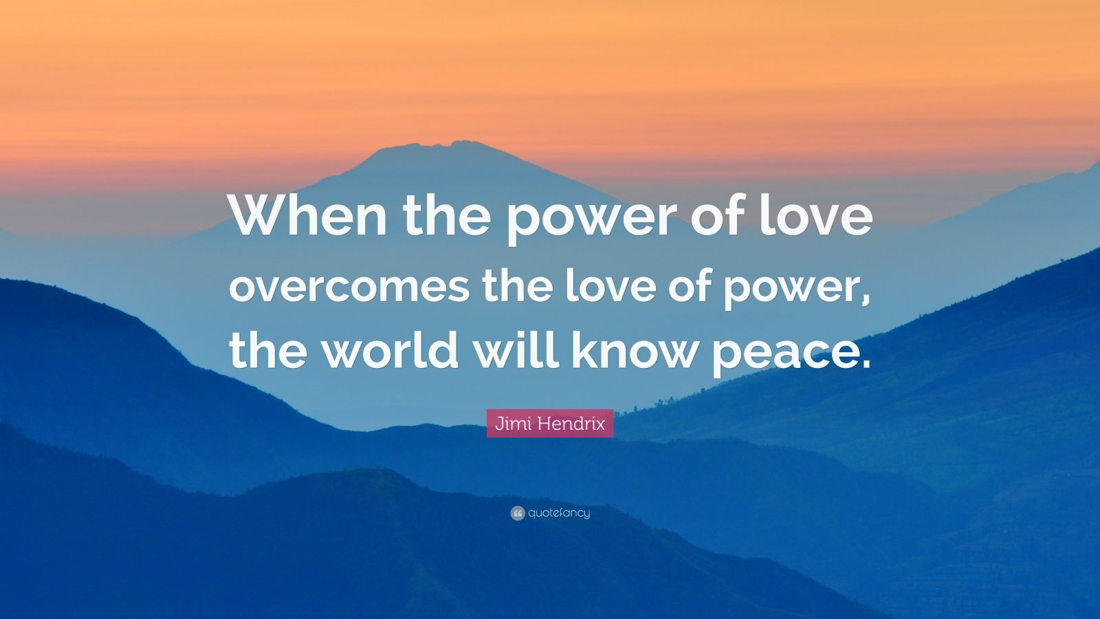Mother Love Wallpapers With Quotes Jimi Hendrix Quote When The Power Of Love Overcomes The