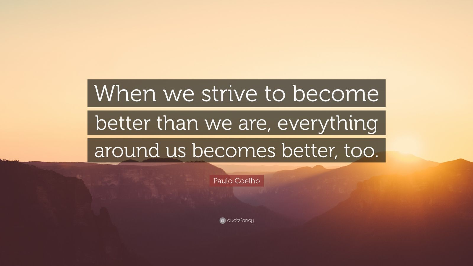 Brian Tracy Quotes Wallpaper Paulo Coelho Quote When We Strive To Become Better Than