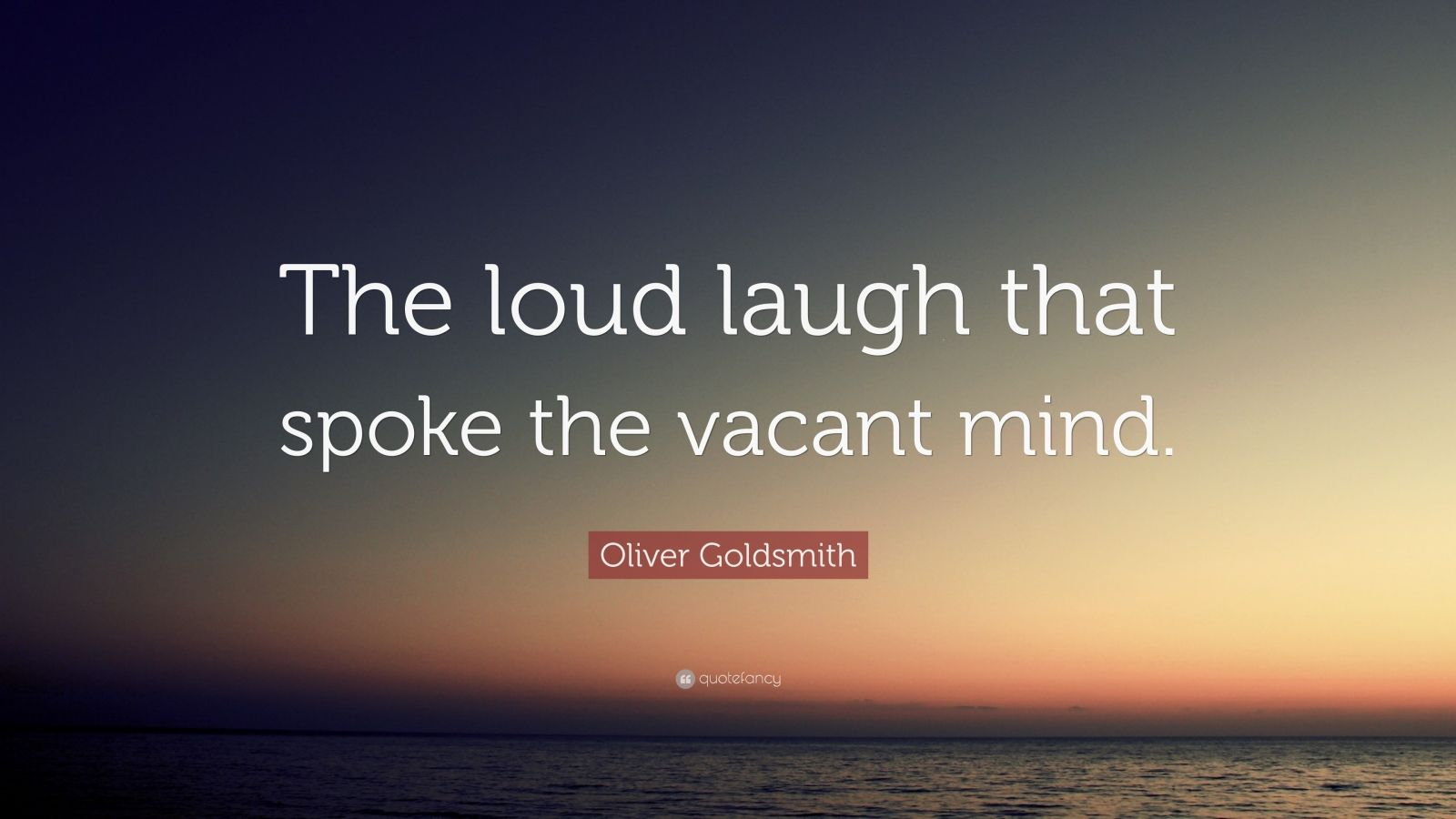 Loud Laugh Bespeaks Vacant Mind