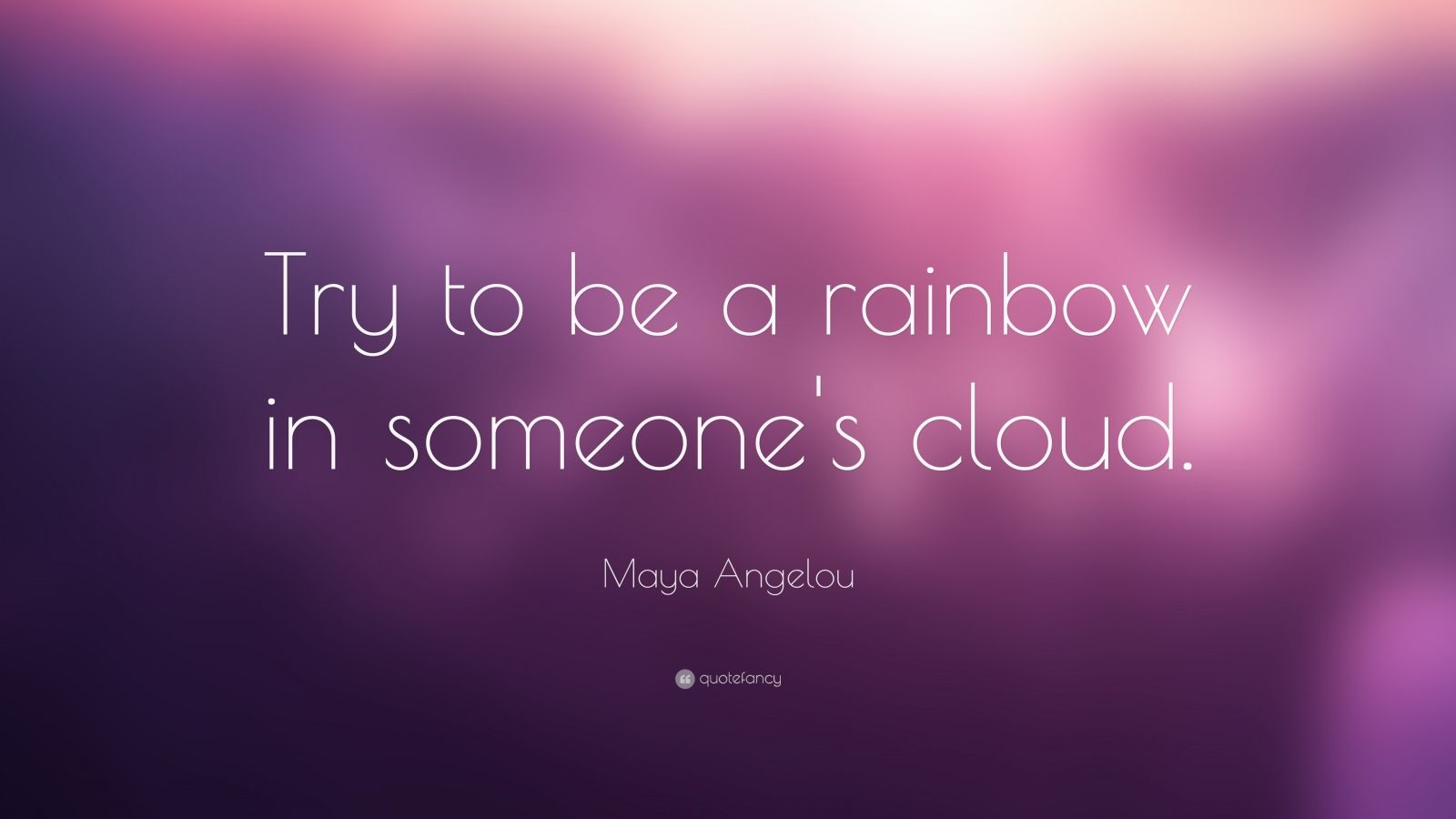 Try To Be A Rainbow Quote Desktop Wallpaper Maya Angelou Quotes 25 Wallpapers Quotefancy