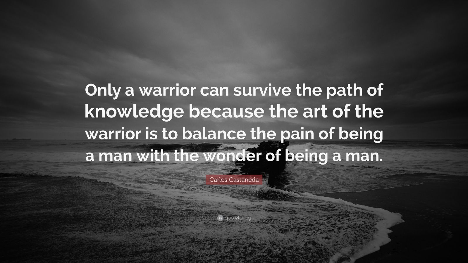 Sadness Wallpaper With Quotes Carlos Castaneda Quote Only A Warrior Can Survive The