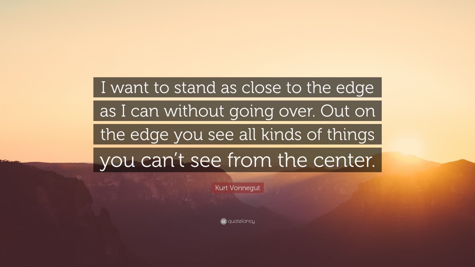 Ernest Hemingway Quote Wallpaper Kurt Vonnegut Quote I Want To Stand As Close To The Edge