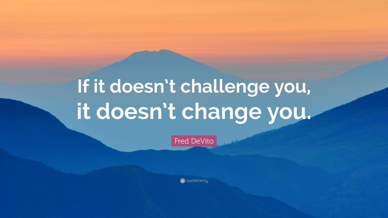 Casey Neistat Quotes Wallpaper Fred Devito Quote If It Doesn T Challenge You It Doesn