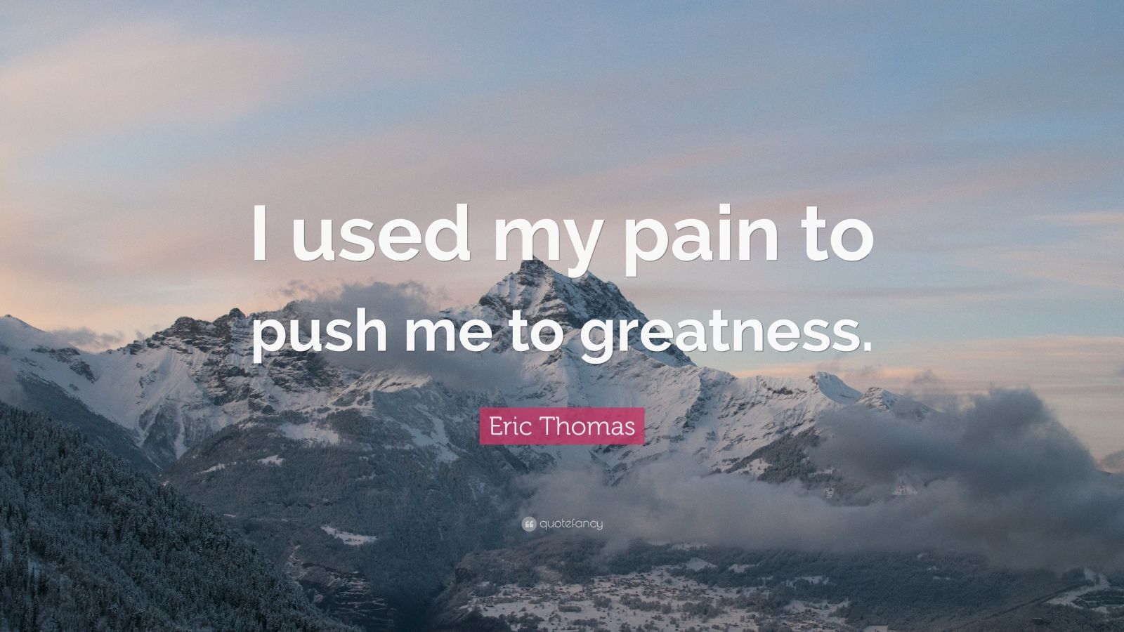 Push Yourself Quotes Wallpaper Eric Thomas Quote I Used My Pain To Push Me To Greatness