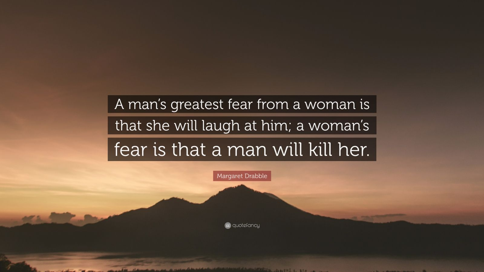 """Margaret Drabble Quote: """"A man's greatest fear from a ..."""