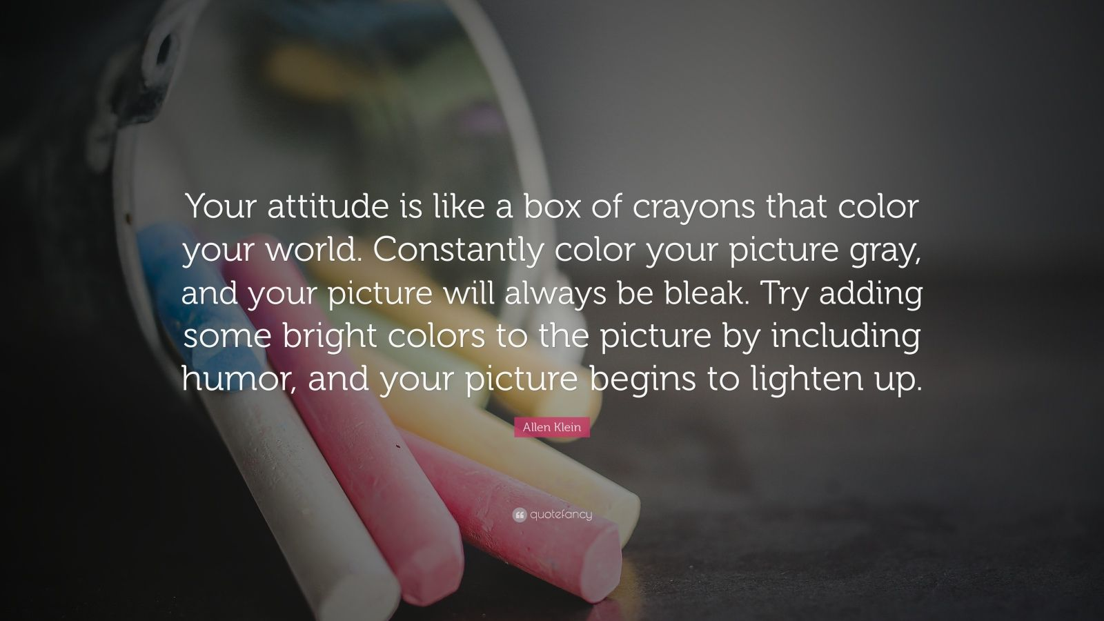 Beautiful Wallpapers With Inspirational Quotes Allen Klein Quote Your Attitude Is Like A Box Of Crayons