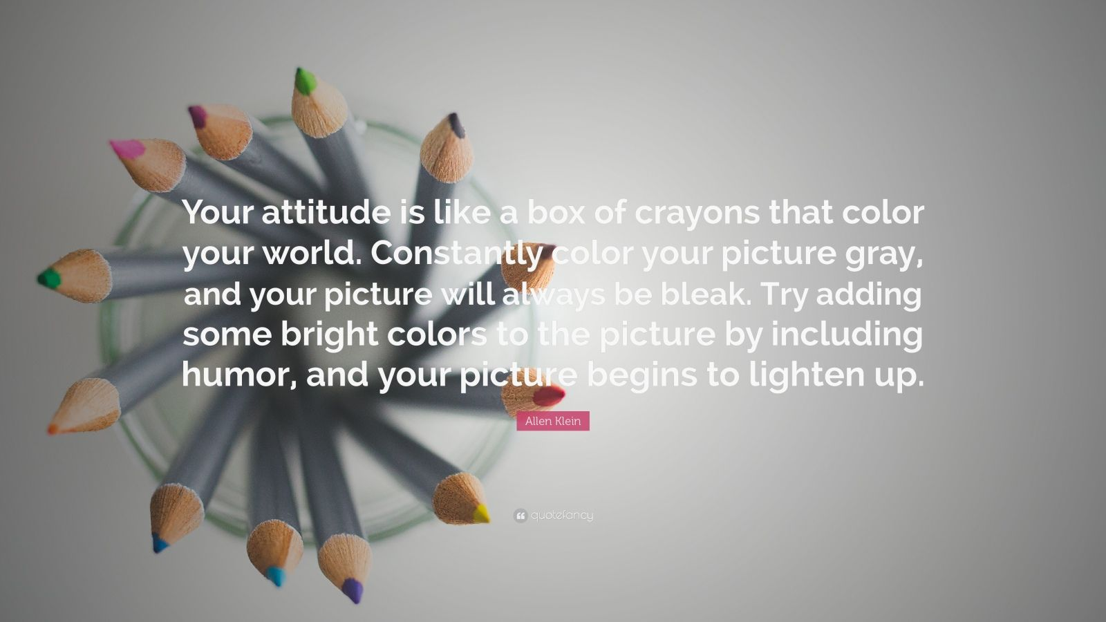 Steve Jobs Wallpaper Quotes Allen Klein Quote Your Attitude Is Like A Box Of Crayons