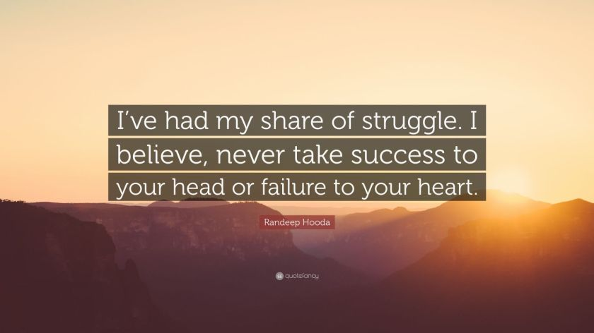 "Randeep Hooda Quote: ""I've had my share of struggle. I believe, never take success to your head or failure to your heart."""