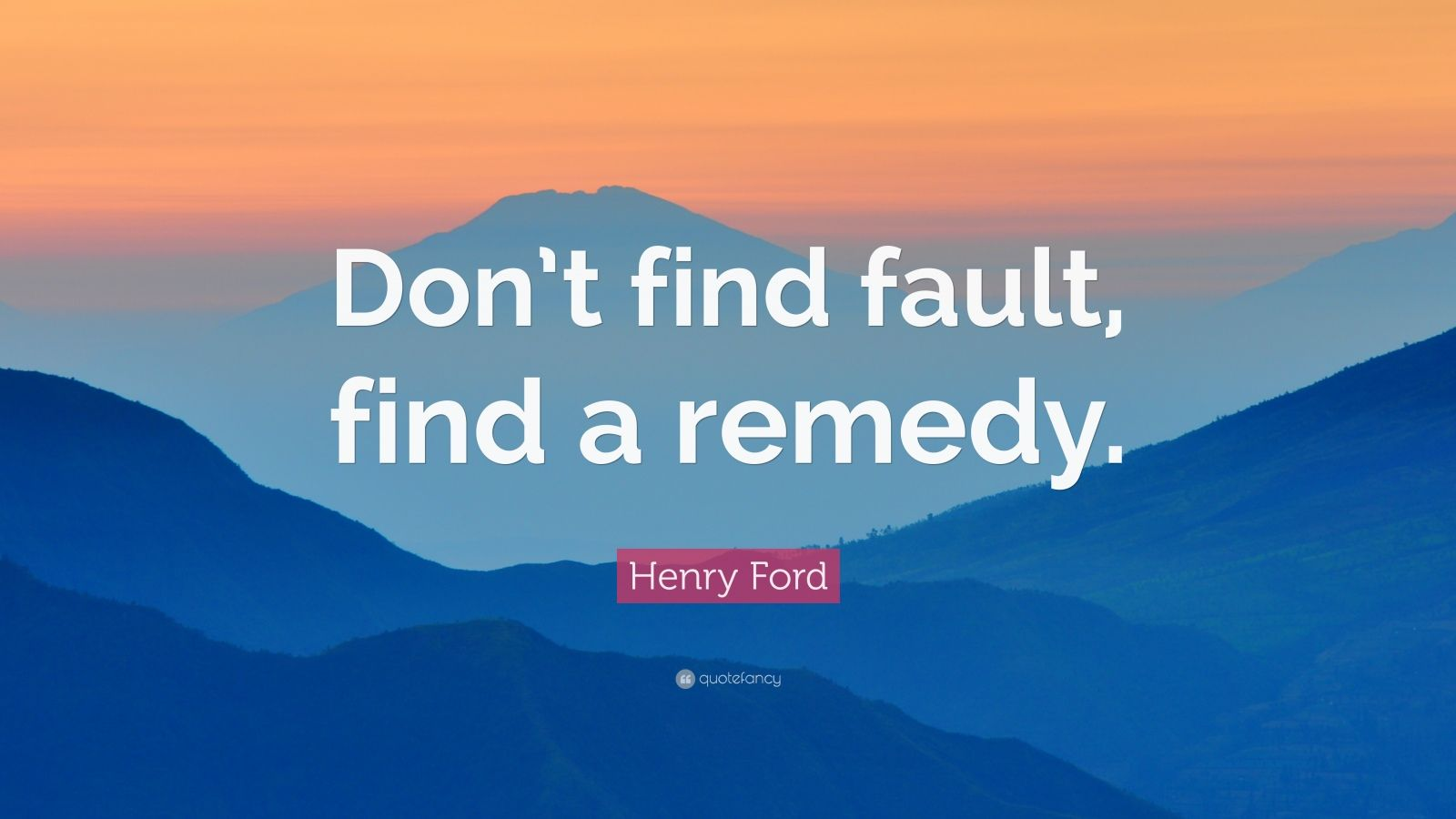Funny Motivational Wallpapers With Quotes Henry Ford Quote Don T Find Fault Find A Remedy 24