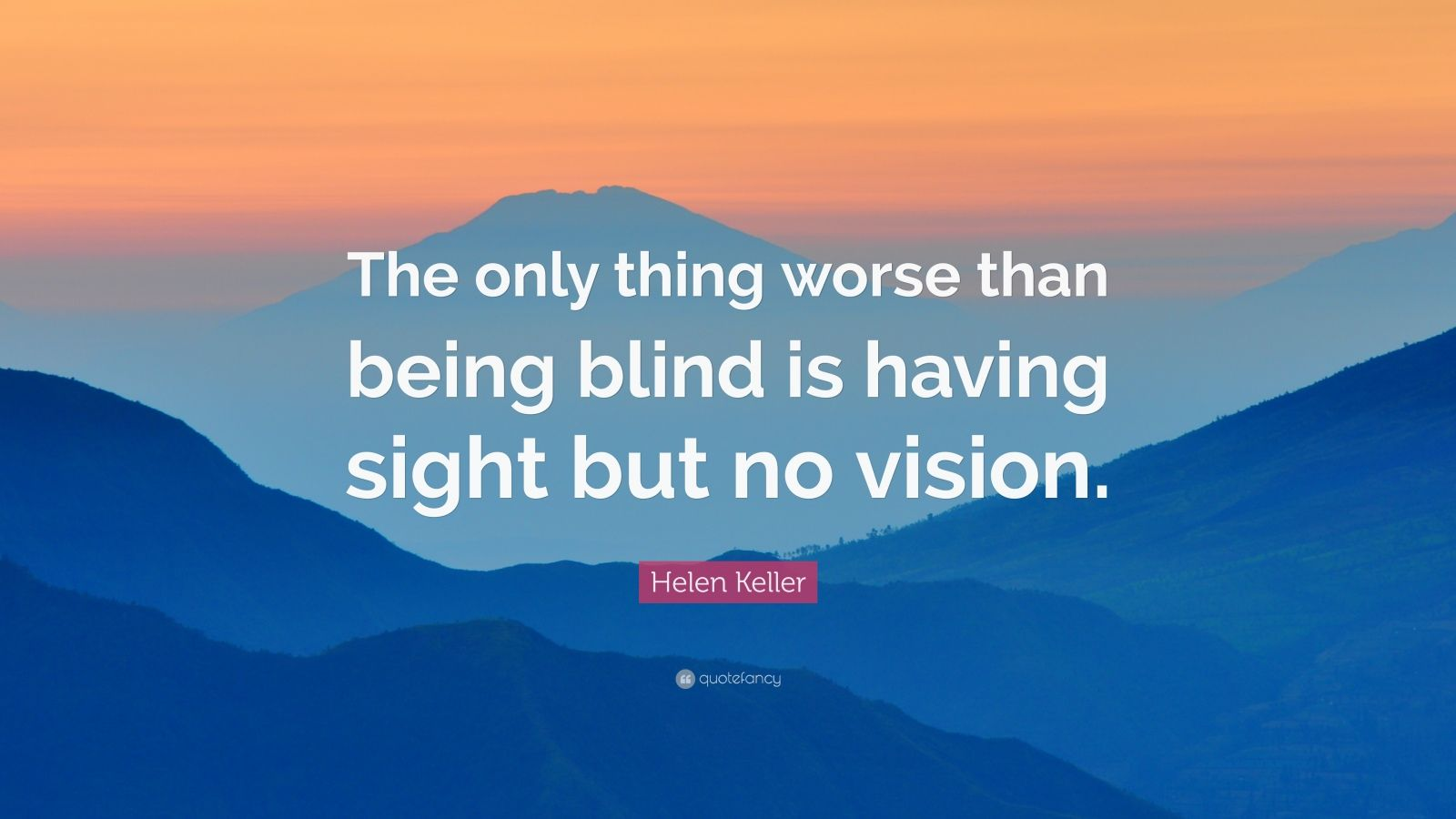 Motivational Life Quotes Wallpapers Helen Keller Quote The Only Thing Worse Than Being Blind