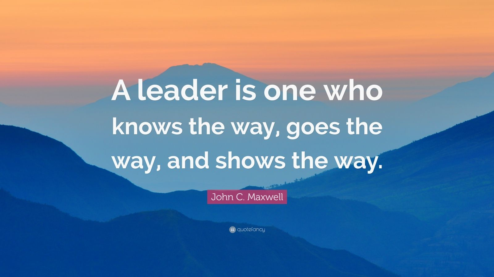 Business Success Quotes Wallpaper John C Maxwell Quote A Leader Is One Who Knows The Way