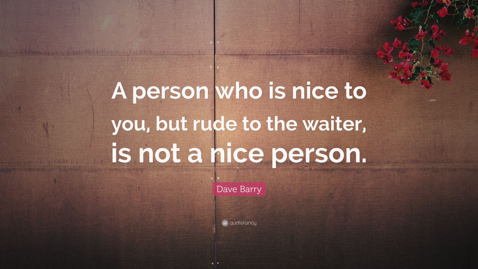 Business Success Quotes Wallpaper Dave Barry Quote A Person Who Is Nice To You But Rude