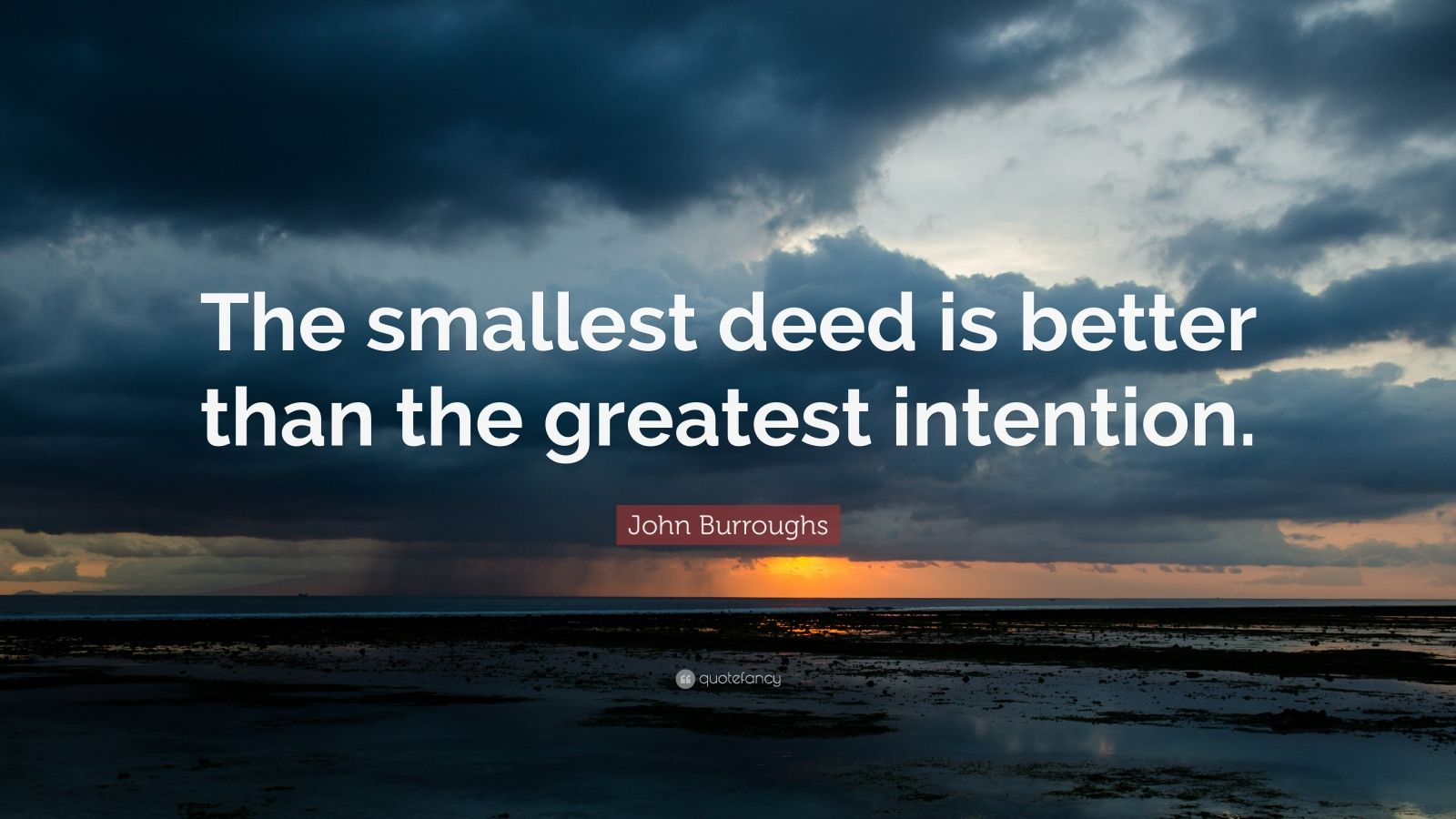 Laptop Wallpapers Quote John Burroughs Quote The Smallest Deed Is Better Than