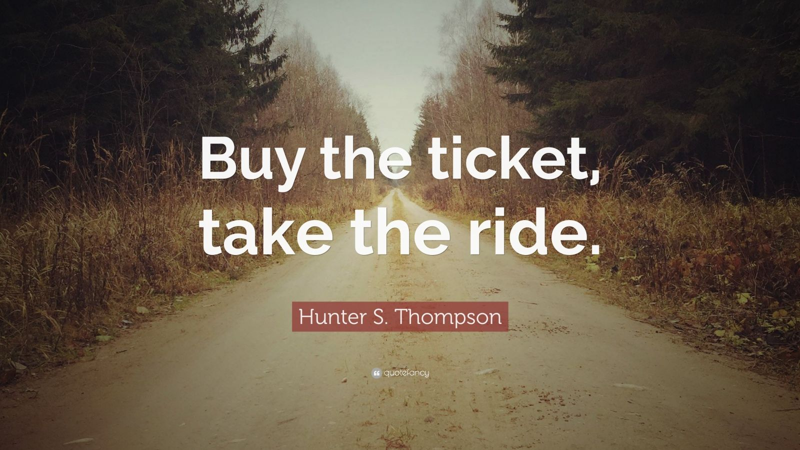 Mission Trip Quote Wallpaper Hunter S Thompson Quote Buy The Ticket Take The Ride