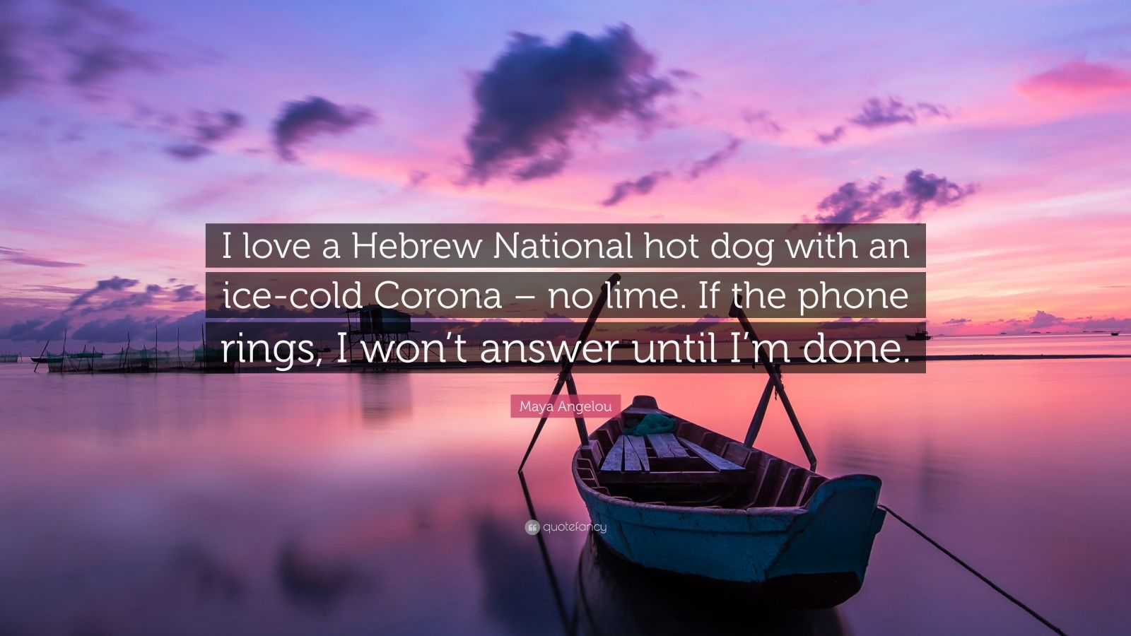 Maya Angelou Quote I Love A Hebrew National Hot Dog With