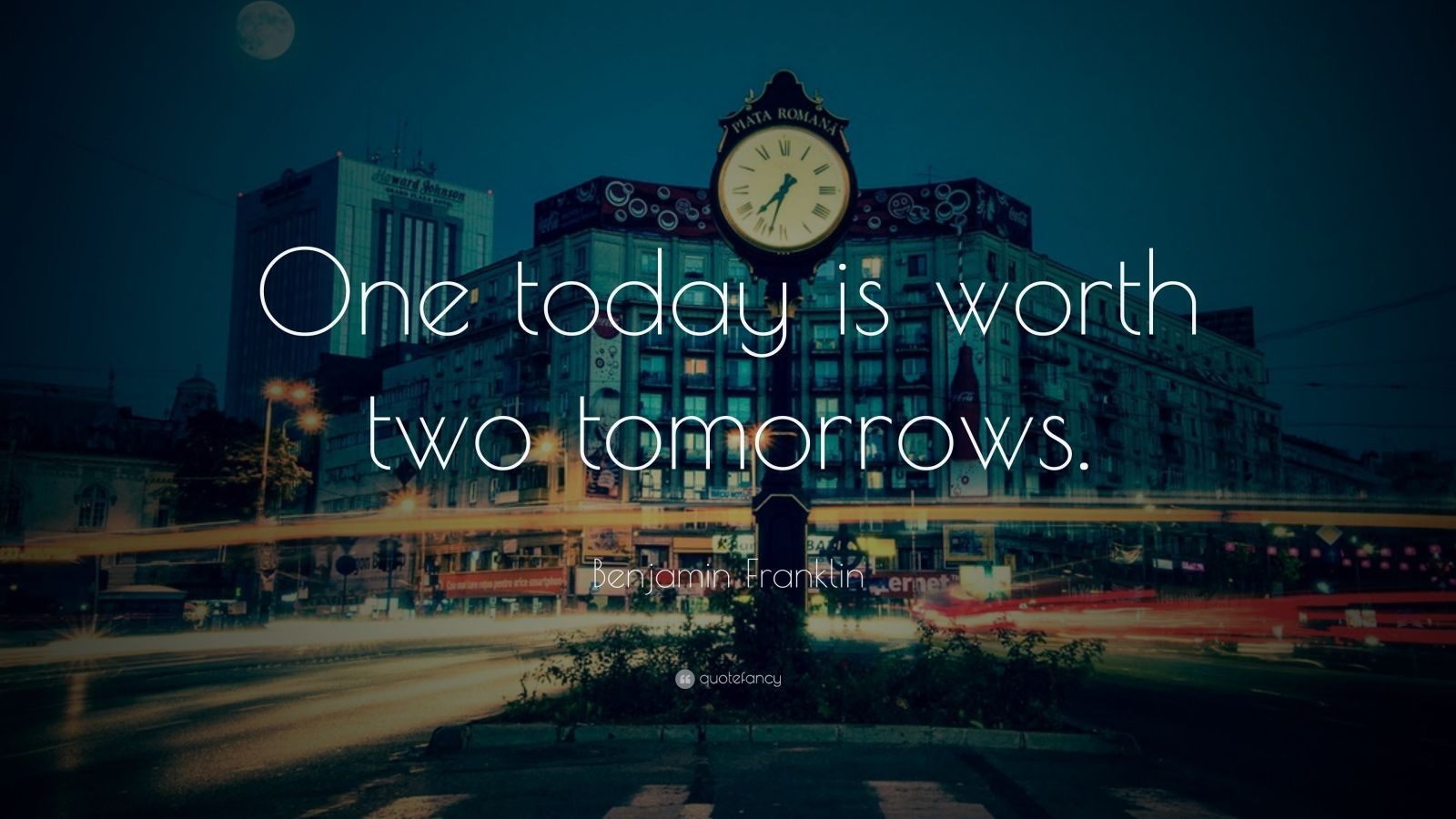 Benjamin Franklin Quote One Today Is Worth Two Tomorrows