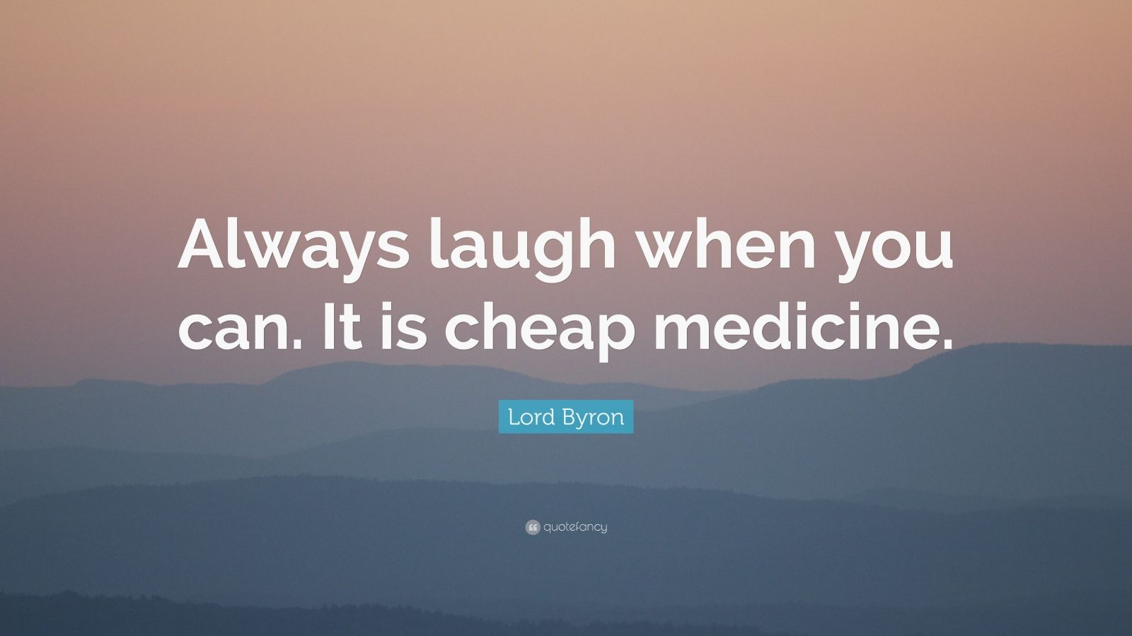 Lord Byron Quote Always Laugh When You Can It Is Cheap