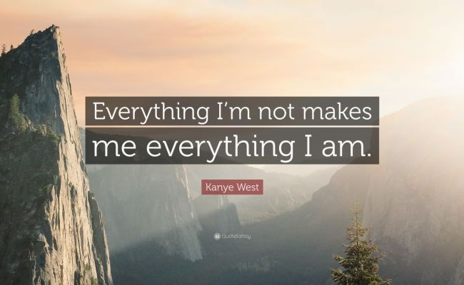 Kanye West Quote Everything I M Not Makes Me Everything I Am 12 Wallpapers Quotefancy