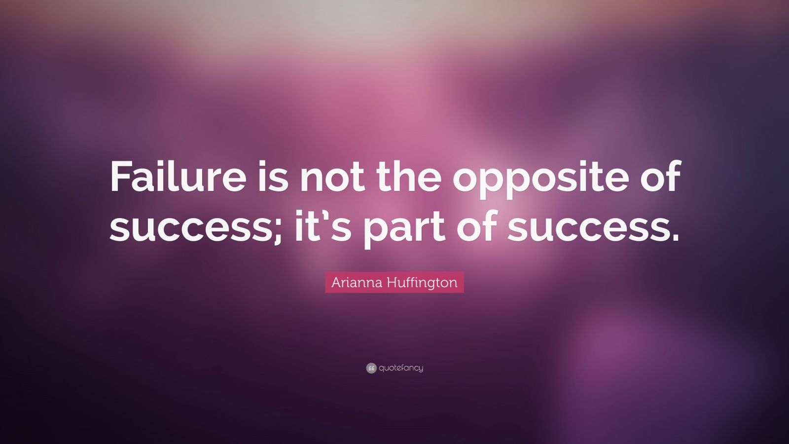 Quotes On Success Wallpapers Arianna Huffington Quote Failure Is Not The Opposite Of