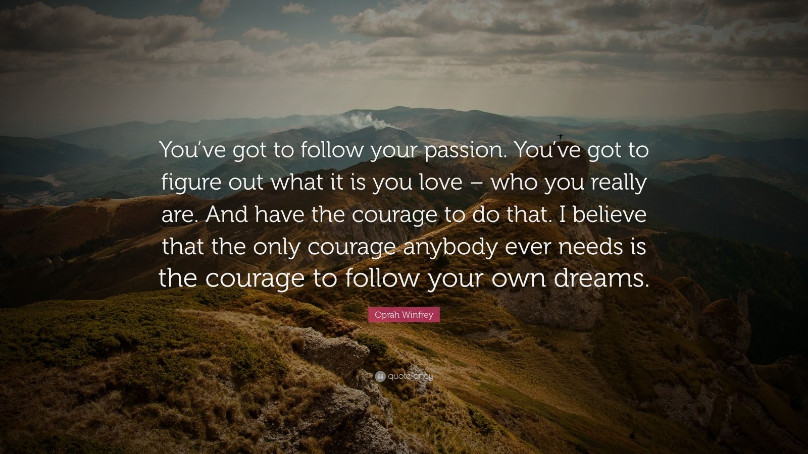 Willpower Quotes Wallpaper Oprah Winfrey Quote You Ve Got To Follow Your Passion
