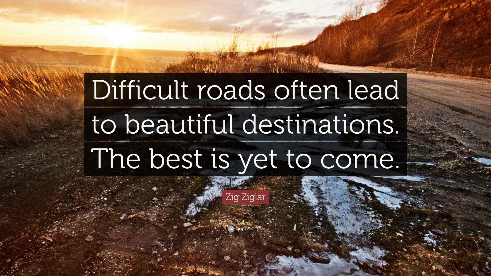 Success Quotes Desktop Wallpaper Zig Ziglar Quote Difficult Roads Often Lead To Beautiful