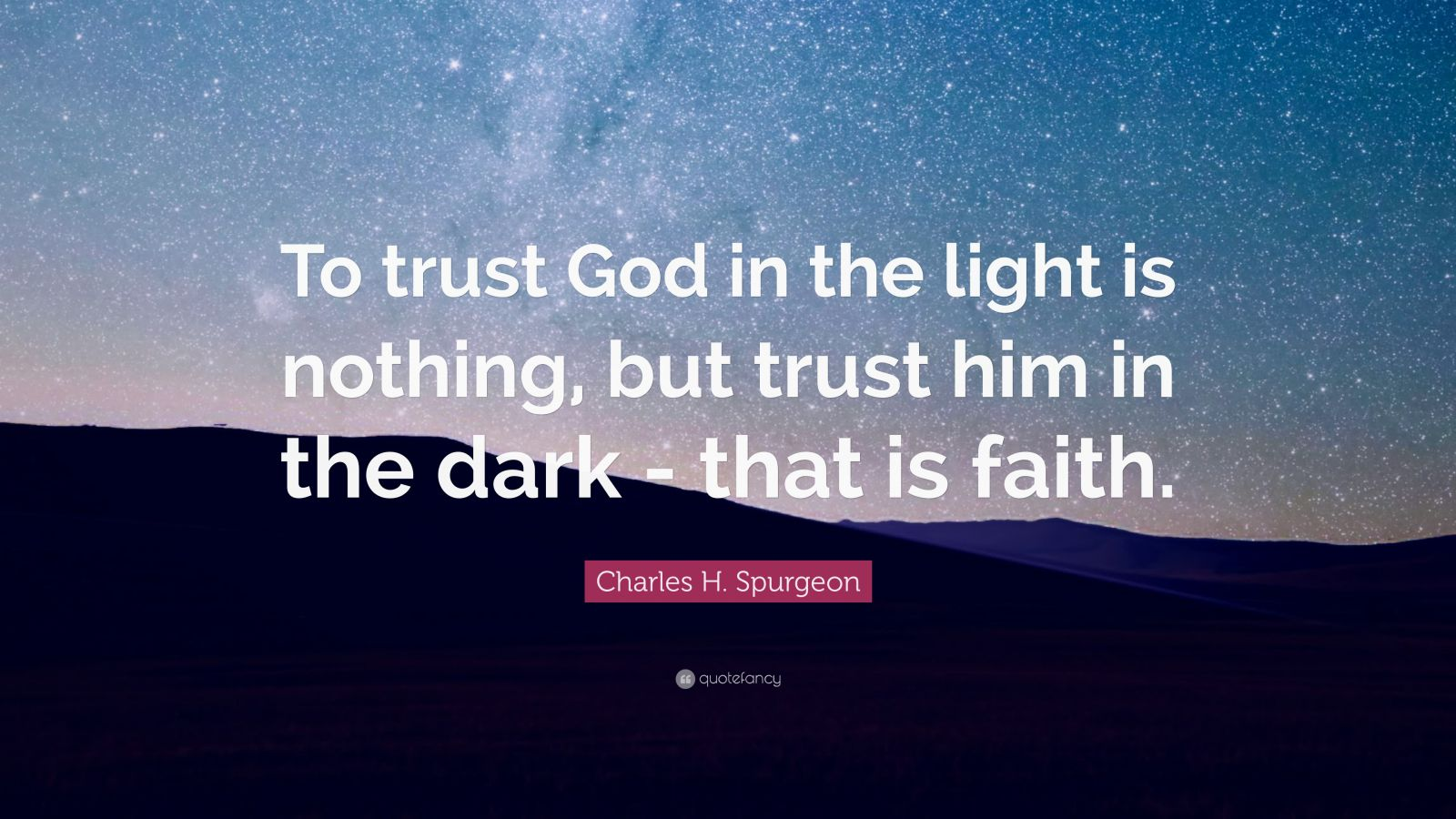 Nick Vujicic Quotes Wallpaper Charles H Spurgeon Quote To Trust God In The Light Is