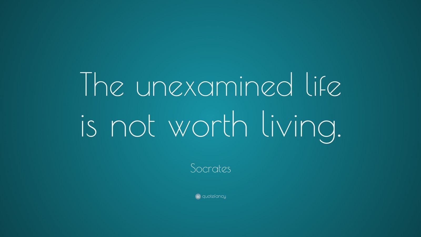 Socrates Quote The Unexamined Life Is Not Worth Living