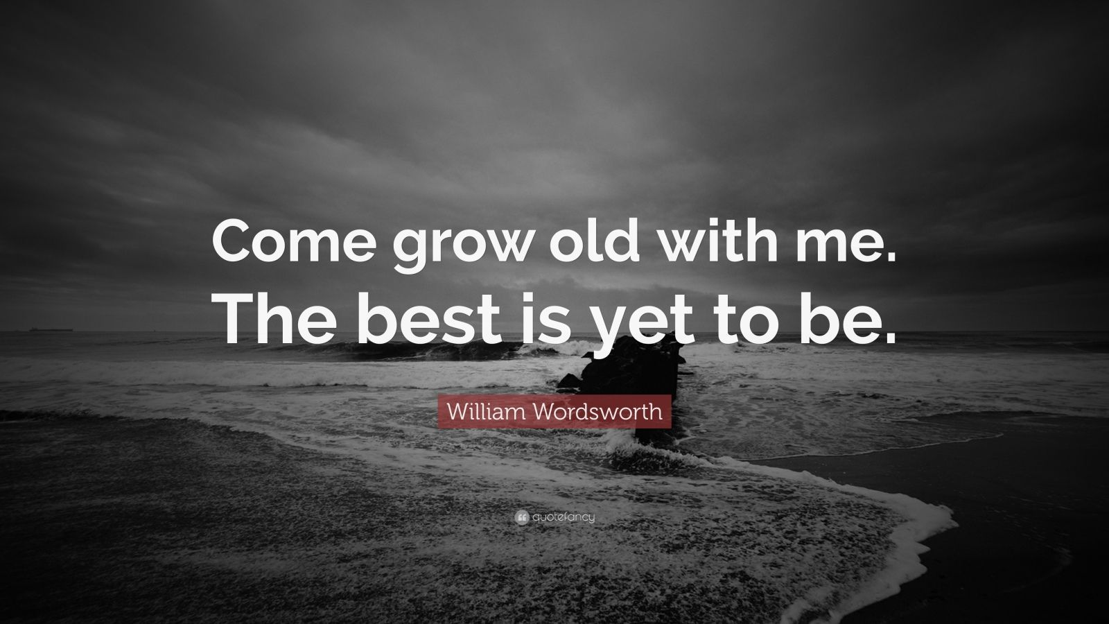 William Wordsworth Quote Come grow old with me The best is yet to be 24 wallpapers