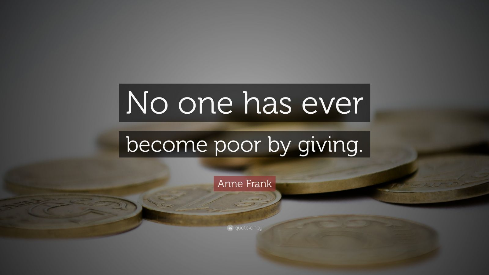 Zen Quote Wallpaper Anne Frank Quote No One Has Ever Become Poor By Giving