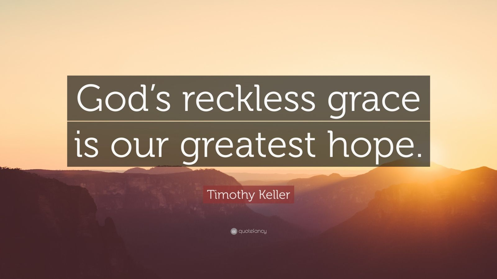 Inspiring Relationship Quotes Wallpaper Timothy Keller Quote God S Reckless Grace Is Our