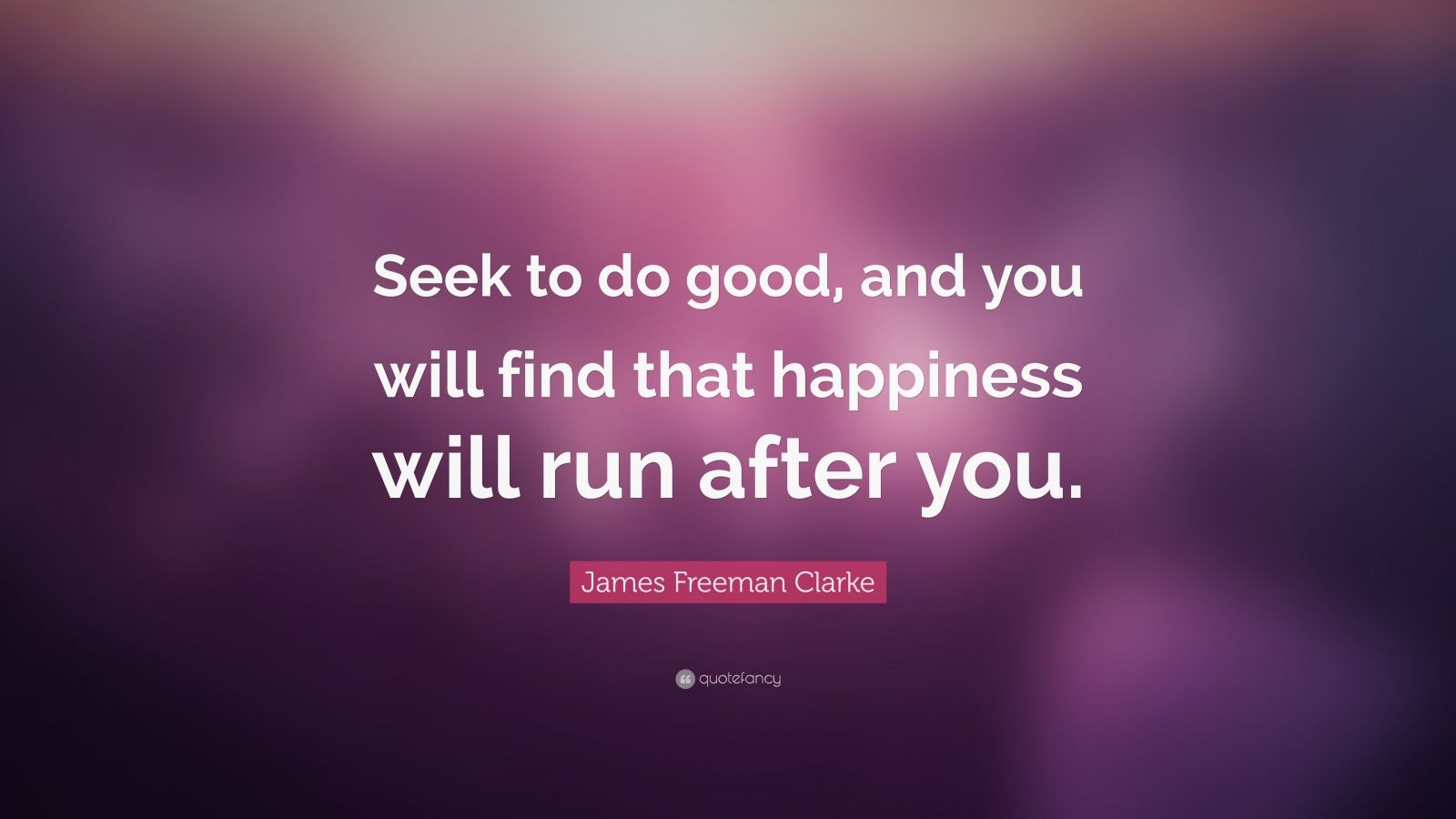 Turning 30 Quotes Wallpapers James Freeman Clarke Quote Seek To Do Good And You Will