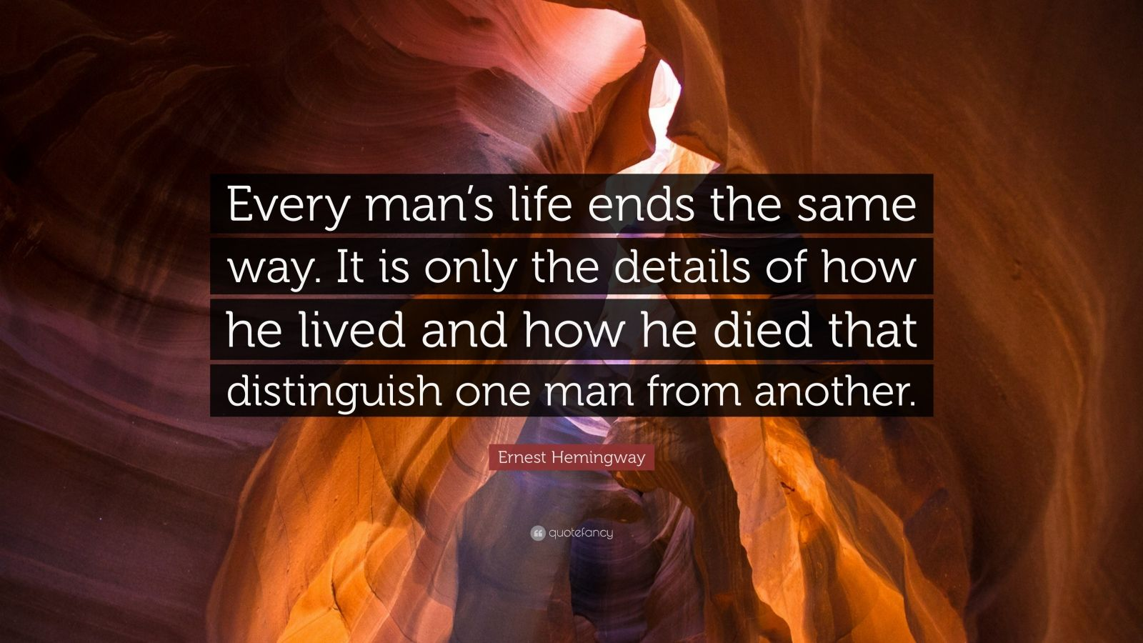 Inspiring Relationship Quotes Wallpaper Ernest Hemingway Quote Every Man S Life Ends The Same
