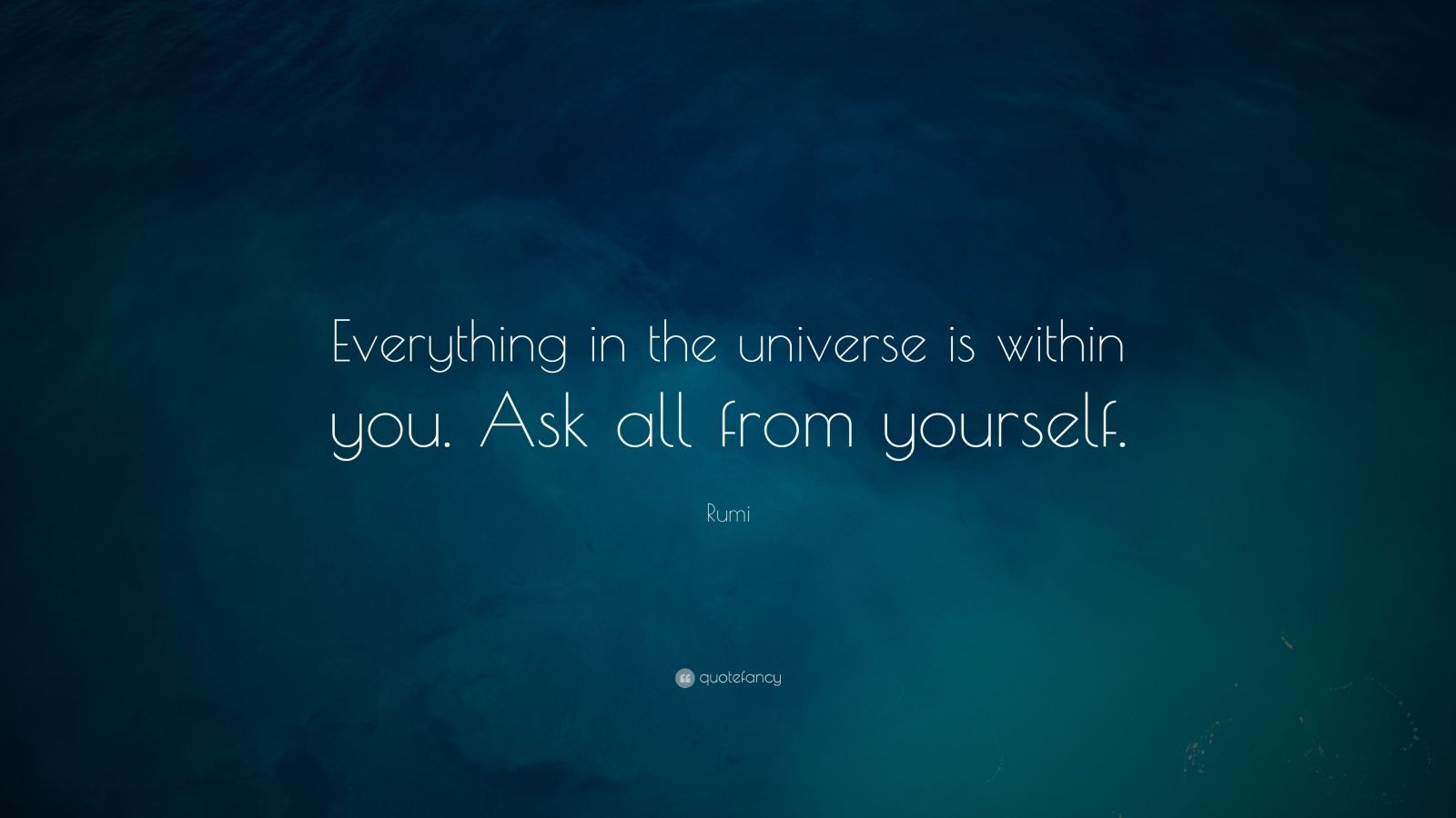 Mother Quotes Wallpapers Hd Rumi Quote Everything In The Universe Is Within You Ask
