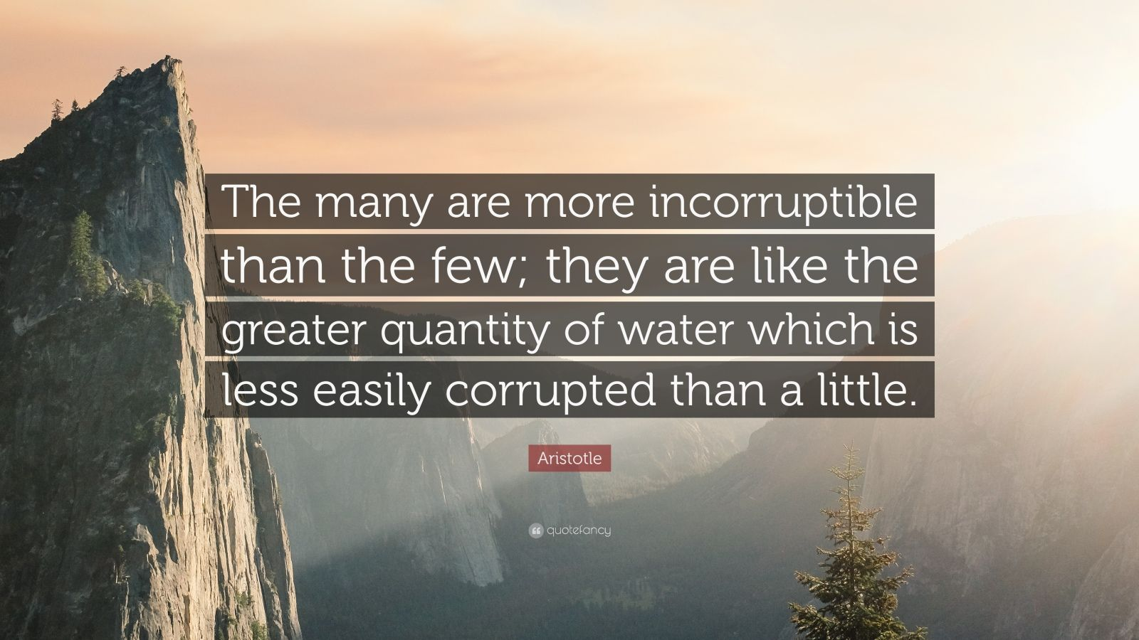Aristotle Quote The Many Are More Incorruptible Than The Few They Are Like The Greater