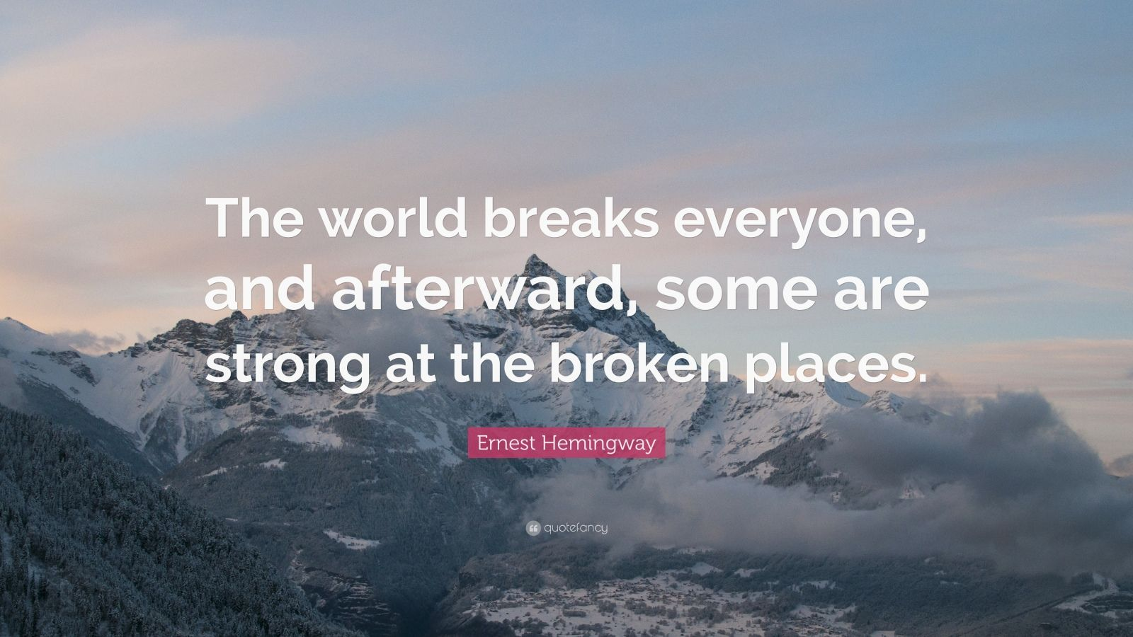 Broken Love Wallpapers With Quotes Ernest Hemingway Quote The World Breaks Everyone And