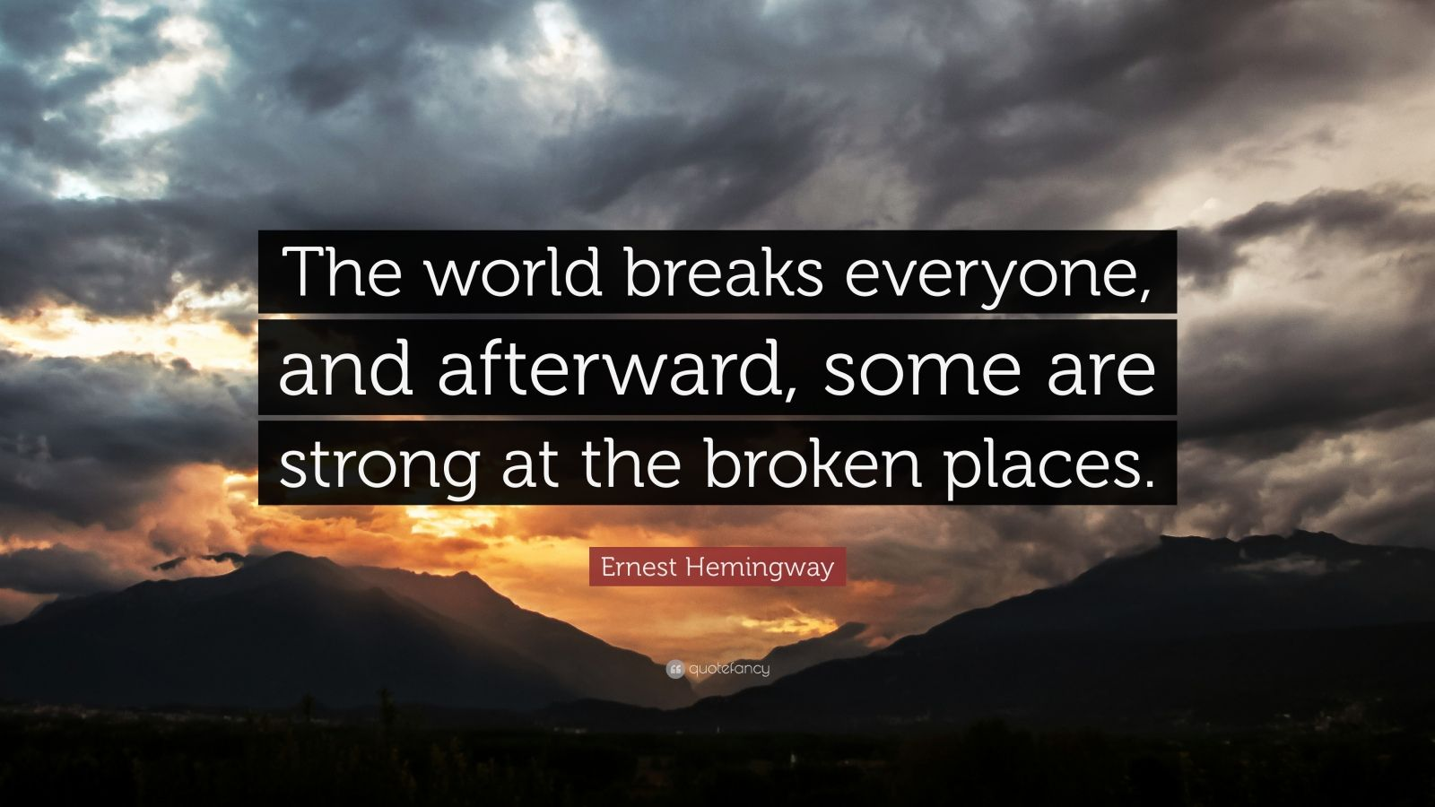 Strong Relationship Quotes Wallpapers Ernest Hemingway Quote The World Breaks Everyone And