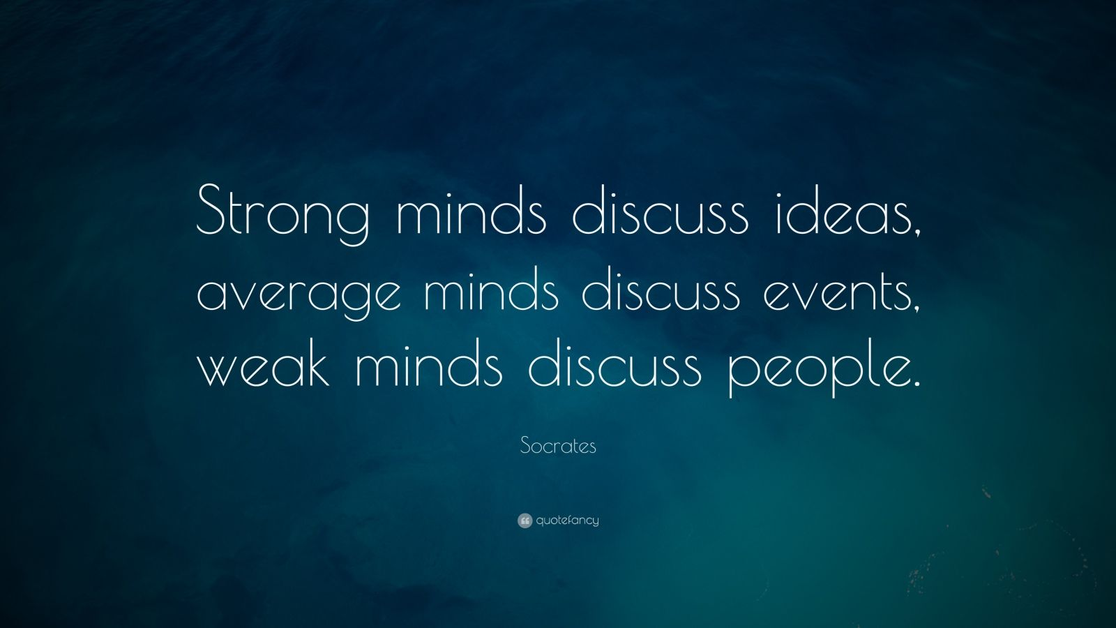 Strong Relationship Quotes Wallpapers Socrates Quote Strong Minds Discuss Ideas Average Minds