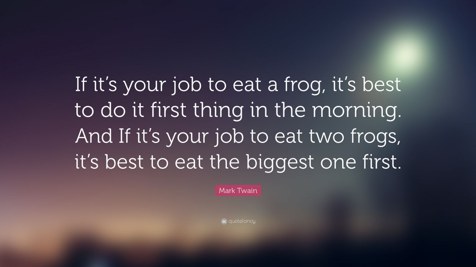 Mother Love Wallpapers With Quotes Mark Twain Quote If It S Your Job To Eat A Frog It S