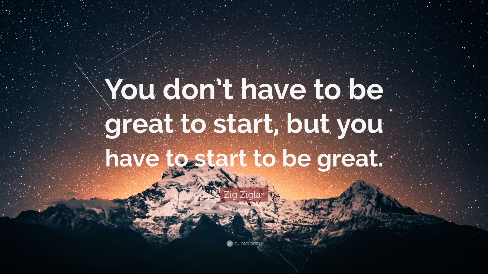 Zig Ziglar Quote You Don T Have To Be Great To Start