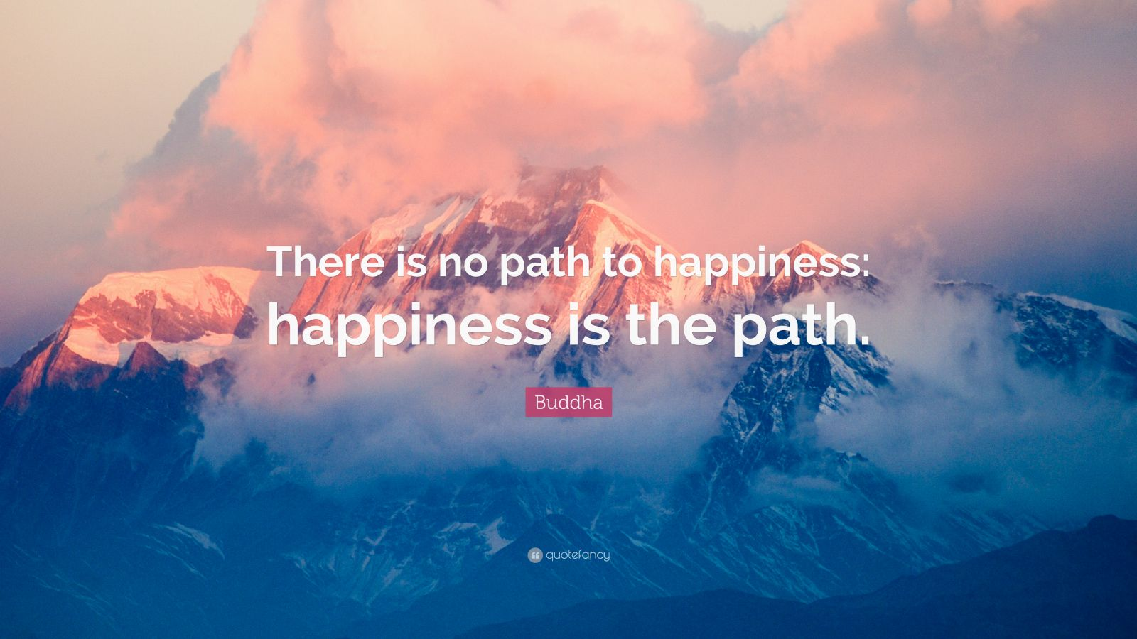 Moving On Quotes Wallpaper Buddha Quote There Is No Path To Happiness Happiness Is