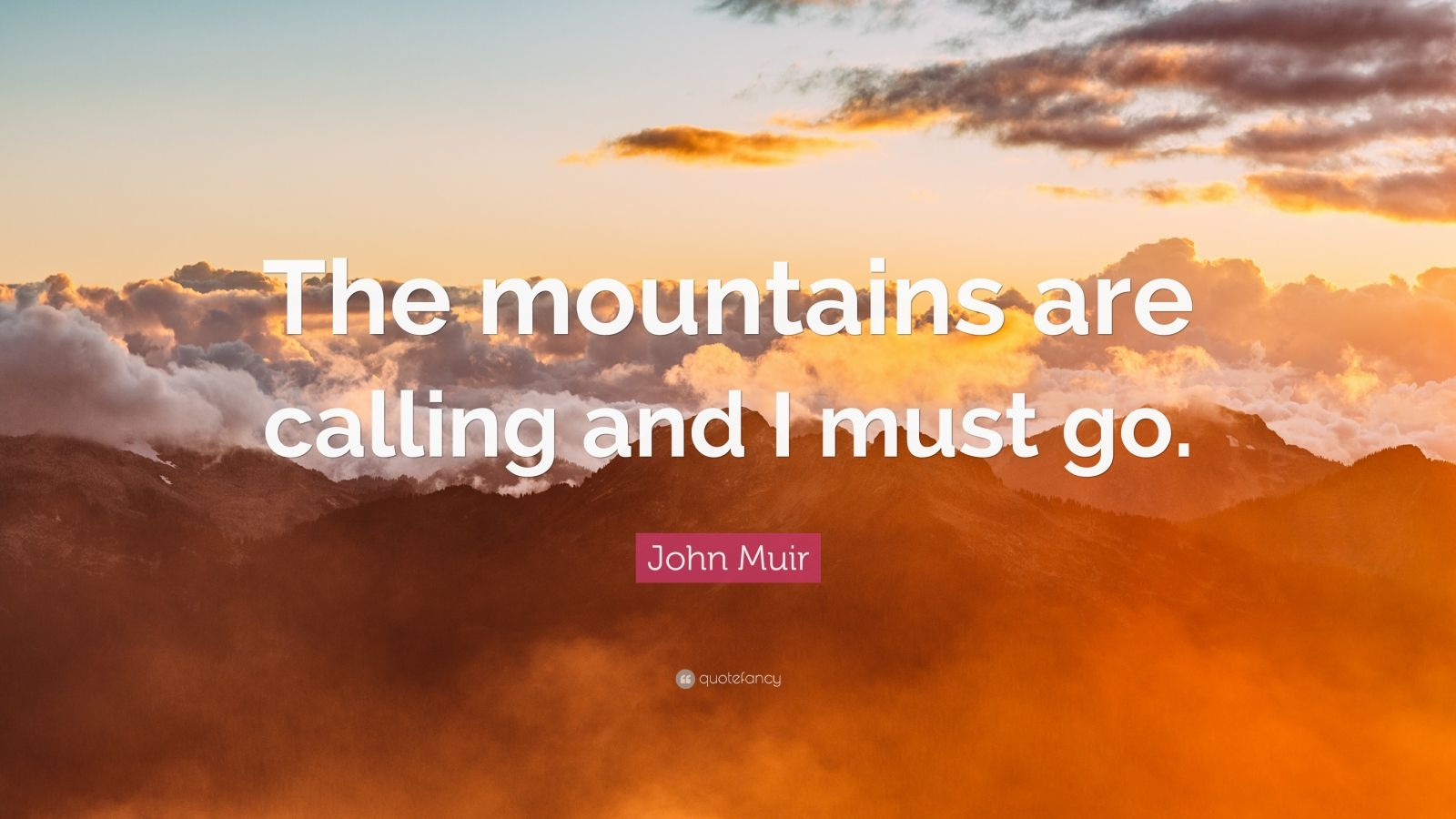 John Muir Quotes Wallpaper John Muir Quote The Mountains Are Calling And I Must Go